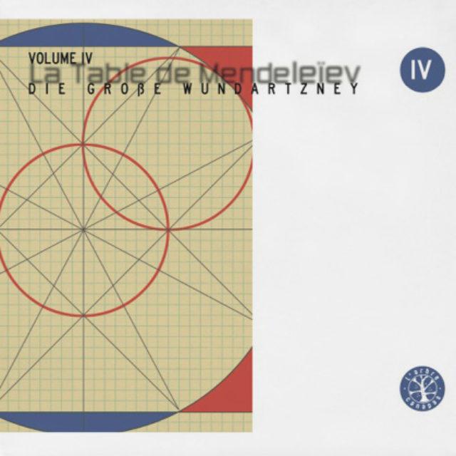 La Table de Mendeleïev - IV - Die Große Wundartzney