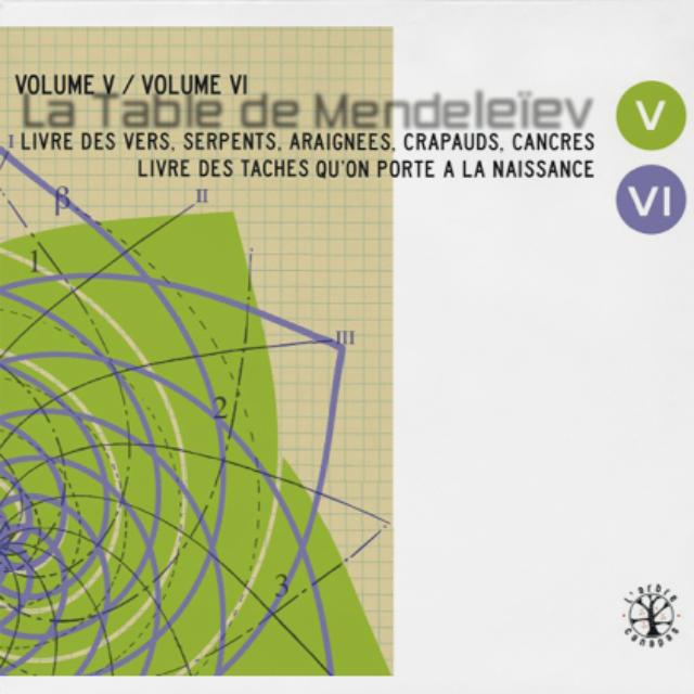 La Table de Mendeleïev - V & VI - Livre des vers, serpents, araignées, crapauds, cancres / Livre des taches que l'on porte à la naissance